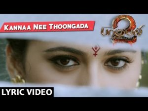 Kannaa Nee Thoongada Song Lyrics - Baahubali 2 Tamil Songs (2017)